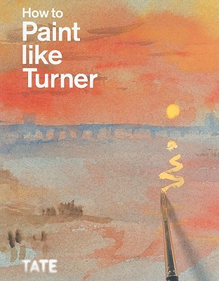 How to Paint Like Turner By Moorby, Nicola (EDT)/ Warrell, Ian (EDT)/ Chaplin, Mike (CON)/ Smibert, Tony (CON)